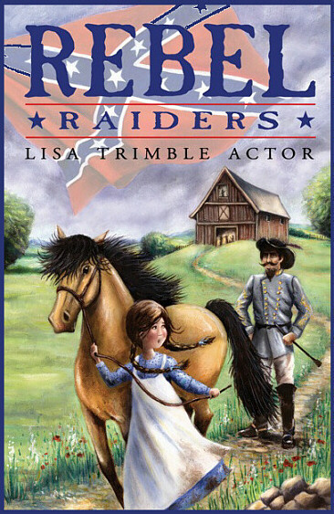 Rebel Raiders - A Children's Novel about Morgan's Raid of 1863, the Confederate Raid across the Ohio River during the Civil War